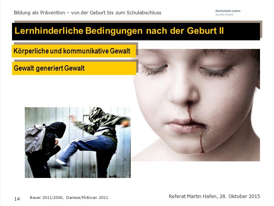 14 Lernhinderliche Bedingungen nach der Geburt II Körperliche und kommunikative Gewalt Referat Martin Hafen, 28. Oktober 2015 Bildung als Prävention –