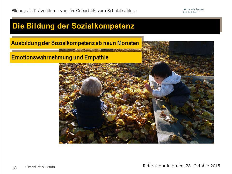 18 Emotionswahrnehmung und Empathie Ausbildung der Sozialkompetenz ab neun Monaten Simoni et al. 2008 Die Bildung der Sozialkompetenz Referat Martin H