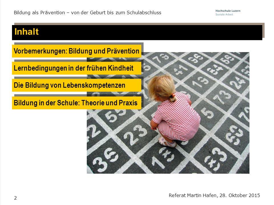 2 Inhalt Referat Martin Hafen, 28. Oktober 2015 Bildung als Prävention – von der Geburt bis zum Schulabschluss Vorbemerkungen: Bildung und Prävention