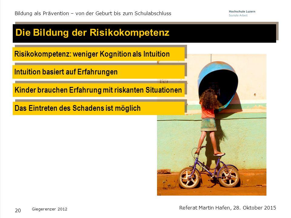 20 Intuition basiert auf Erfahrungen Risikokompetenz: weniger Kognition als Intuition Giegerenzer 2012 Die Bildung der Risikokompetenz Kinder brauchen
