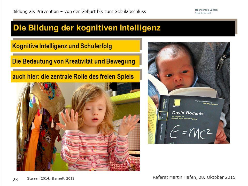 23 Die Bedeutung von Kreativität und Bewegung Kognitive Intelligenz und Schulerfolg Stamm 2014, Barnett 2013 Die Bildung der kognitiven Intelligenz au