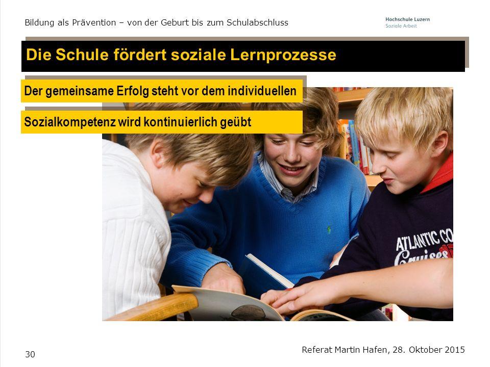 30 Referat Martin Hafen, 28. Oktober 2015 Bildung als Prävention – von der Geburt bis zum Schulabschluss Die Schule fördert soziale Lernprozesse Der g
