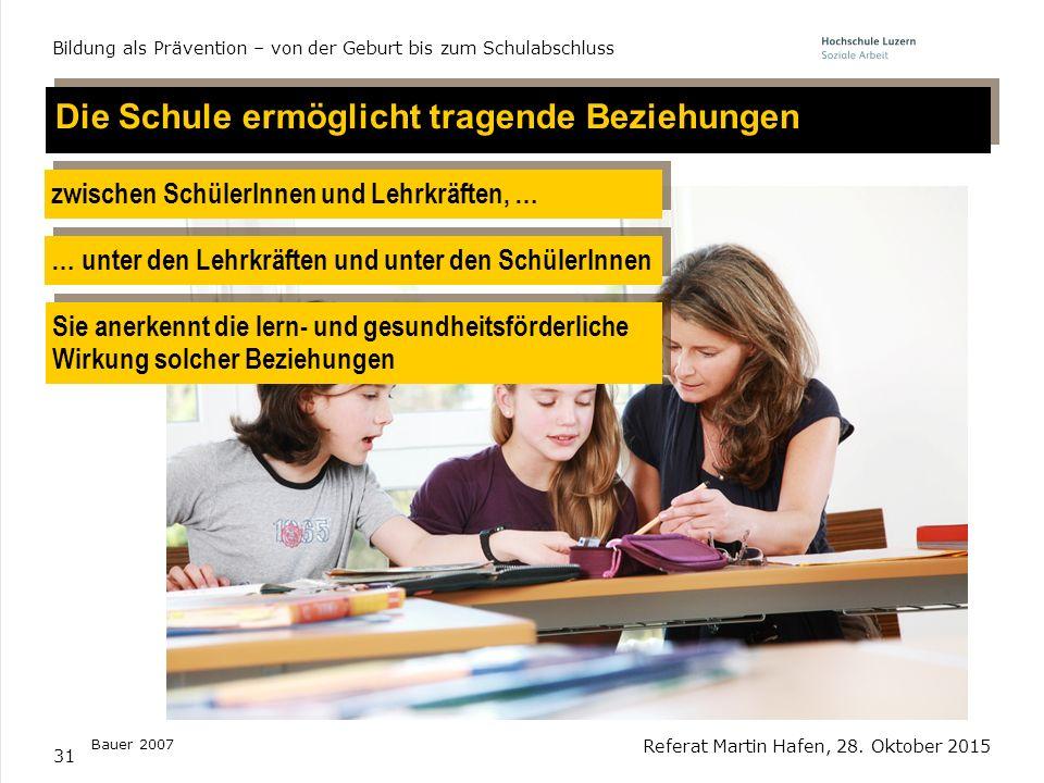 31 Referat Martin Hafen, 28. Oktober 2015 Bildung als Prävention – von der Geburt bis zum Schulabschluss Die Schule ermöglicht tragende Beziehungen zw