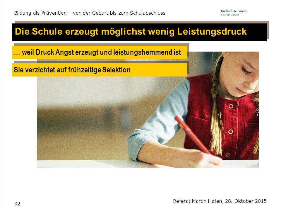 32 Referat Martin Hafen, 28. Oktober 2015 Bildung als Prävention – von der Geburt bis zum Schulabschluss Die Schule erzeugt möglichst wenig Leistungsd