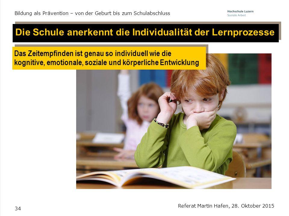 34 Referat Martin Hafen, 28. Oktober 2015 Bildung als Prävention – von der Geburt bis zum Schulabschluss Die Schule anerkennt die Individualität der L