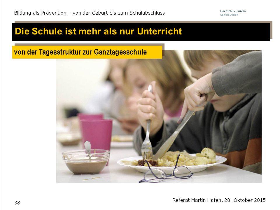 38 Referat Martin Hafen, 28. Oktober 2015 Bildung als Prävention – von der Geburt bis zum Schulabschluss Die Schule ist mehr als nur Unterricht von de