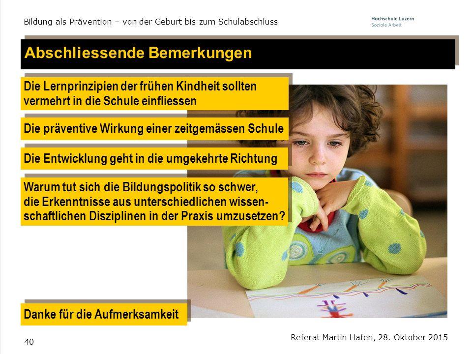 40 Referat Martin Hafen, 28. Oktober 2015 Bildung als Prävention – von der Geburt bis zum Schulabschluss Abschliessende Bemerkungen Die Lernprinzipien