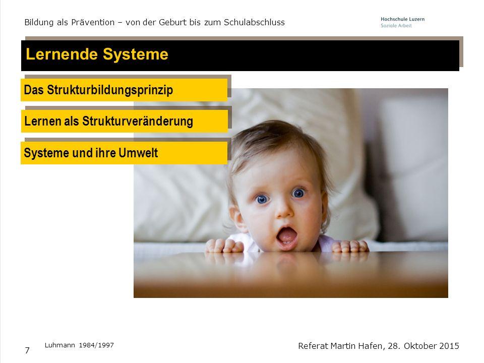 7 Lernende Systeme Das Strukturbildungsprinzip Lernen als Strukturveränderung Luhmann 1984/1997 Referat Martin Hafen, 28. Oktober 2015 Bildung als Prä