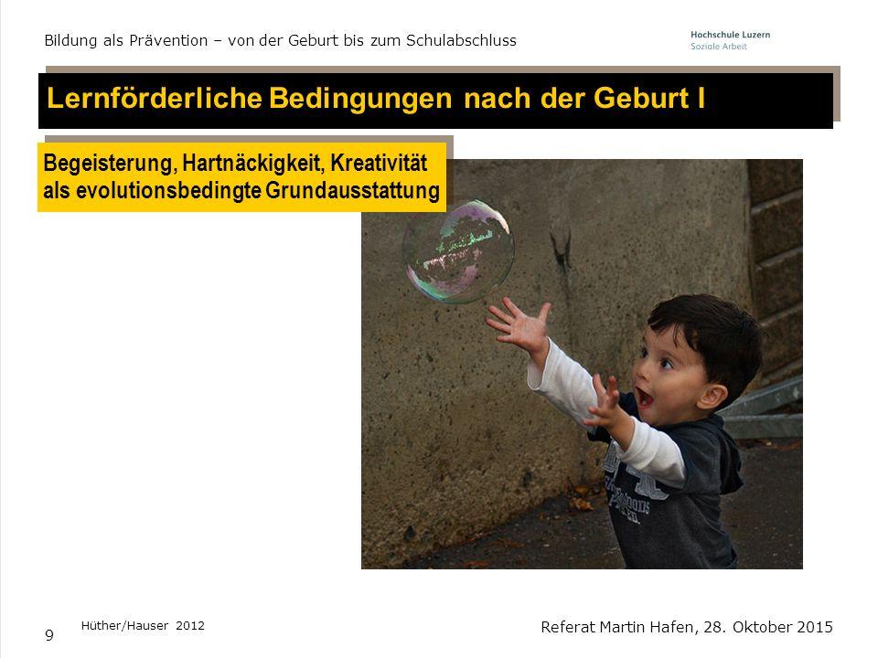 10 Lernförderliche Bedingungen nach der Geburt II Eine anregungsreiche Umgebung Hüther/Hauser 2012 Referat Martin Hafen, 28.