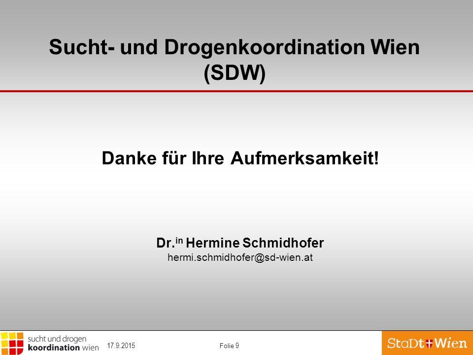 Folie 9 Danke für Ihre Aufmerksamkeit! Dr. in Hermine Schmidhofer hermi.schmidhofer@sd-wien.at Sucht- und Drogenkoordination Wien (SDW) 17.9.2015