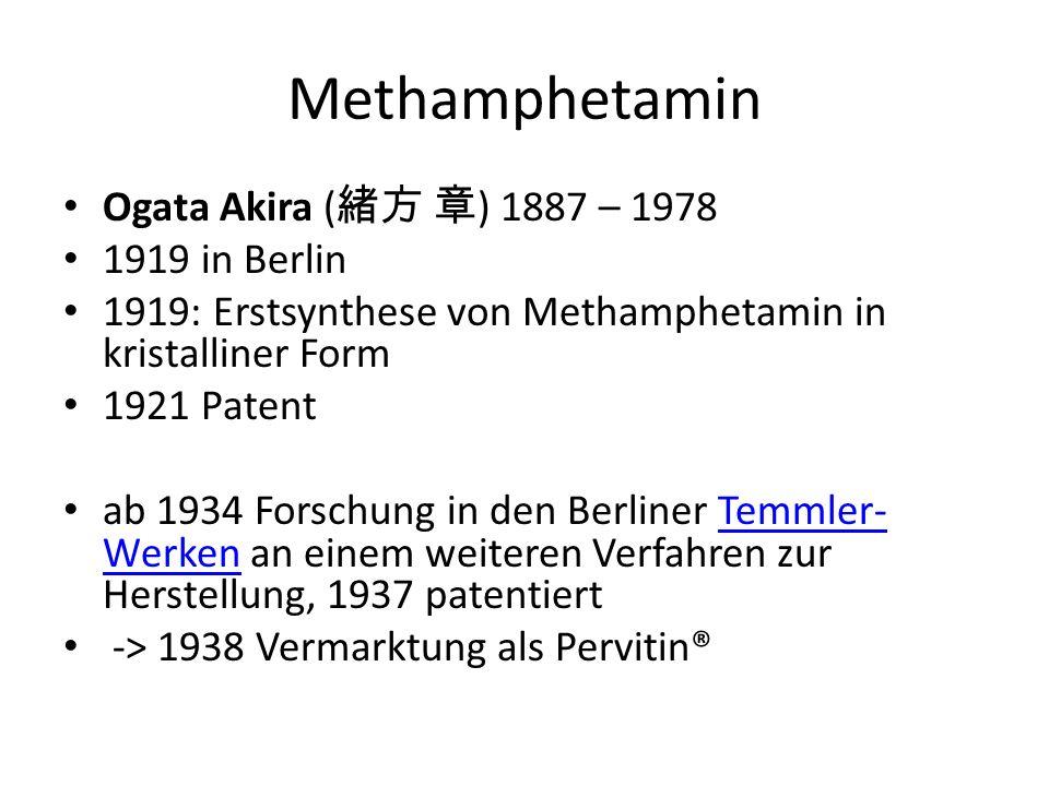 Methamphetamin Ogata Akira ( 緒方 章 ) 1887 – 1978 1919 in Berlin 1919: Erstsynthese von Methamphetamin in kristalliner Form 1921 Patent ab 1934 Forschung in den Berliner Temmler- Werken an einem weiteren Verfahren zur Herstellung, 1937 patentiertTemmler- Werken -> 1938 Vermarktung als Pervitin®