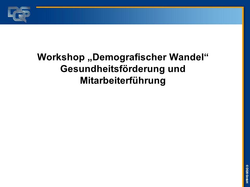 """© DQS GmbH Workshop """"Demografischer Wandel"""" Gesundheitsförderung und Mitarbeiterführung"""