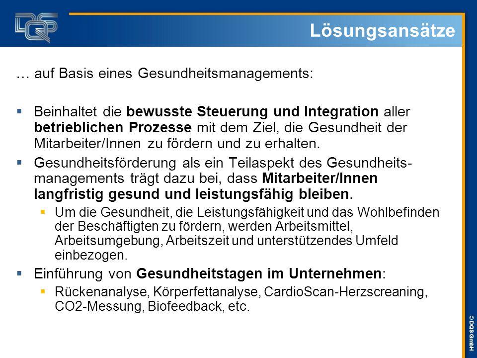 © DQS GmbH Lösungsansätze … auf Basis eines Gesundheitsmanagements:  Beinhaltet die bewusste Steuerung und Integration aller betrieblichen Prozesse m