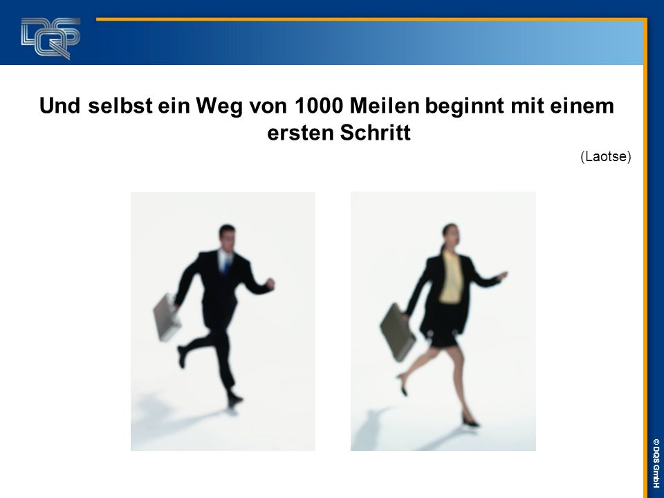 © DQS GmbH Und selbst ein Weg von 1000 Meilen beginnt mit einem ersten Schritt (Laotse)