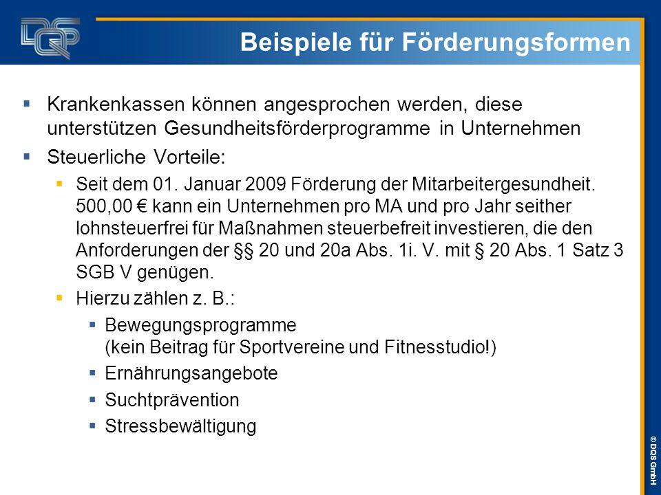 © DQS GmbH Beispiele für Förderungsformen  Krankenkassen können angesprochen werden, diese unterstützen Gesundheitsförderprogramme in Unternehmen  S