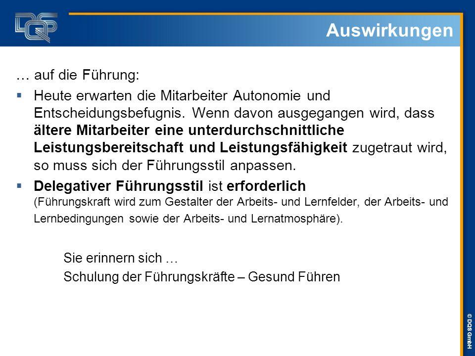 © DQS GmbH Auswirkungen … auf die Führung:  Heute erwarten die Mitarbeiter Autonomie und Entscheidungsbefugnis. Wenn davon ausgegangen wird, dass ält