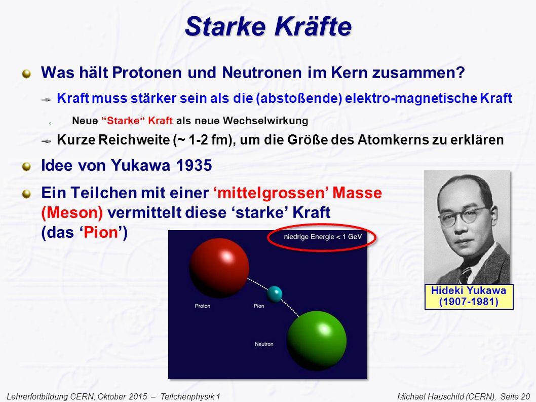 Lehrerfortbildung CERN, Oktober 2015 – Teilchenphysik 1 Michael Hauschild (CERN), Seite 20 Starke Kräfte Was hält Protonen und Neutronen im Kern zusam