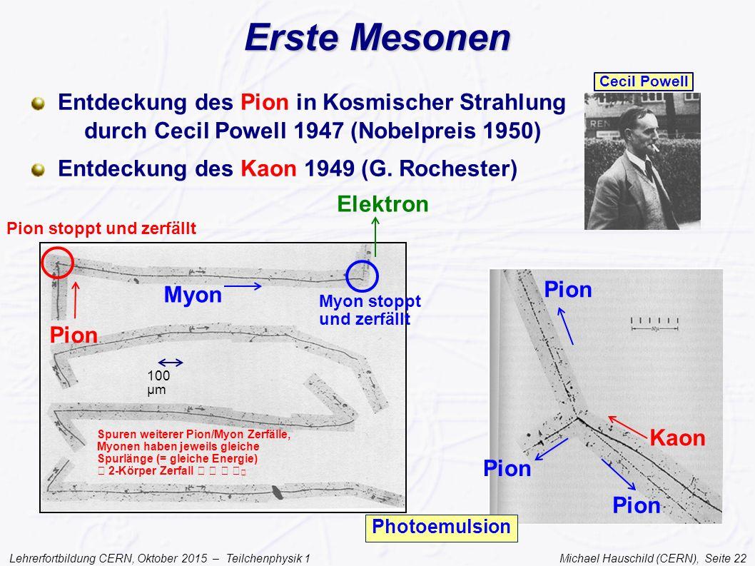 Lehrerfortbildung CERN, Oktober 2015 – Teilchenphysik 1 Michael Hauschild (CERN), Seite 22 Erste Mesonen Entdeckung des Pion in Kosmischer Strahlung d