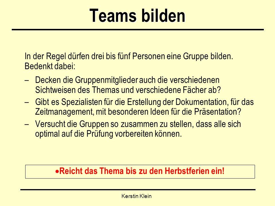 Kerstin Klein Teams bilden In der Regel dürfen drei bis fünf Personen eine Gruppe bilden.
