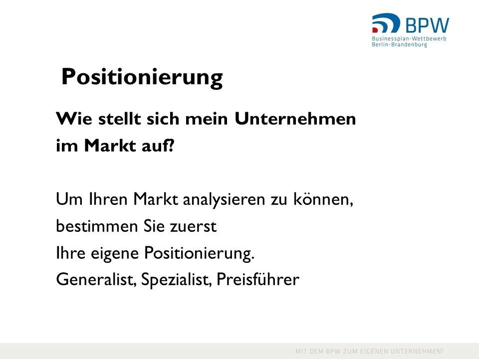 Positionierung Wie stellt sich mein Unternehmen im Markt auf.