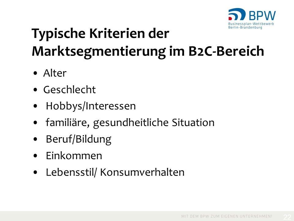 22 Typische Kriterien der Marktsegmentierung im B2C-Bereich Alter Geschlecht Hobbys/Interessen familiäre, gesundheitliche Situation Beruf/Bildung Einkommen Lebensstil/ Konsumverhalten