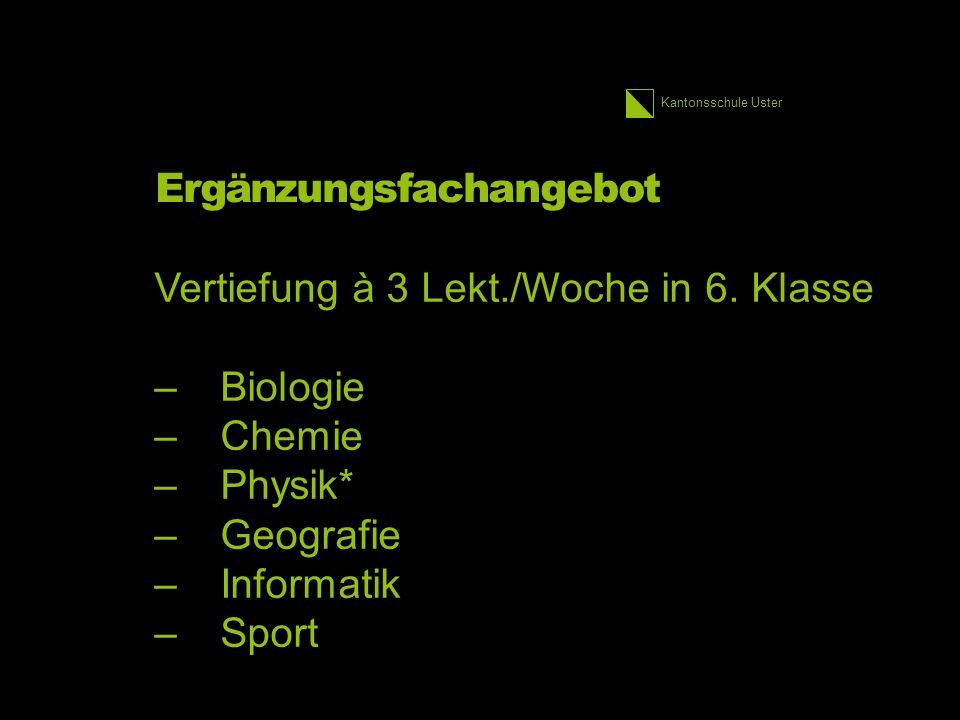 Kantonsschule Uster Ergänzungsfachangebot Vertiefung à 3 Lekt./Woche in 6.
