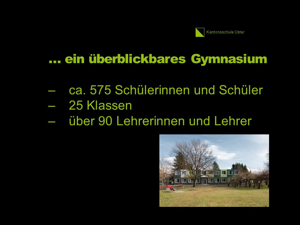 Kantonsschule Uster … ein überblickbares Gymnasium –ca.