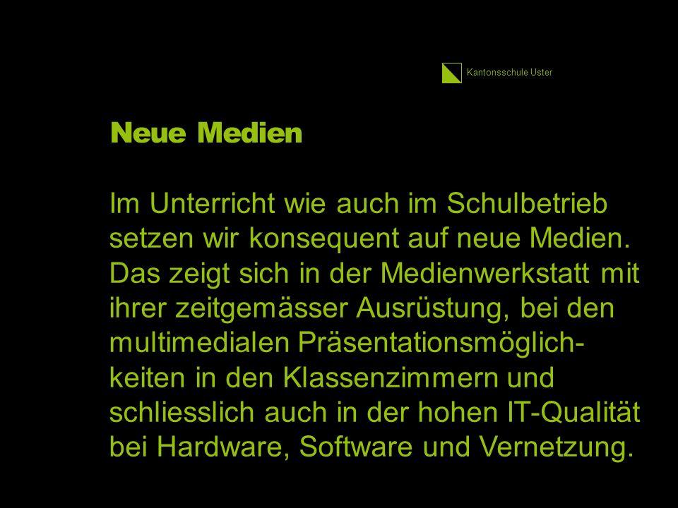 Kantonsschule Uster Neue Medien Im Unterricht wie auch im Schulbetrieb setzen wir konsequent auf neue Medien.