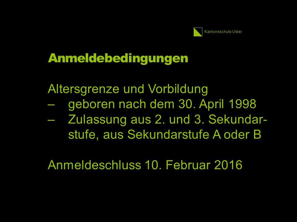 Kantonsschule Uster Anmeldebedingungen Altersgrenze und Vorbildung –geboren nach dem 30.