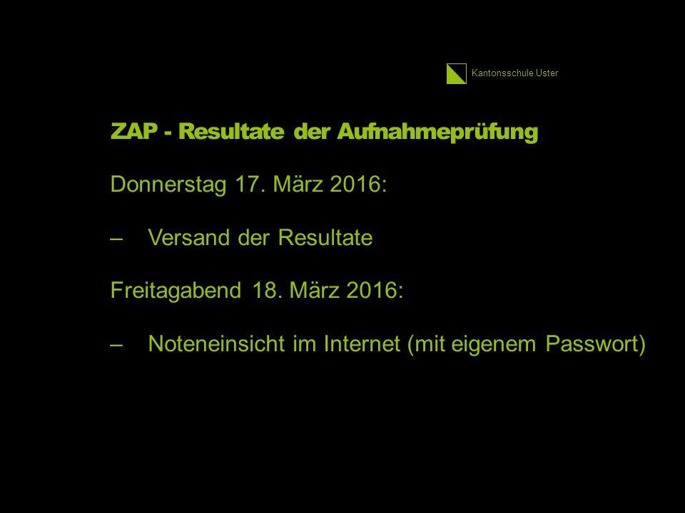 Kantonsschule Uster ZAP - Resultate der Aufnahmeprüfung Donnerstag 17.