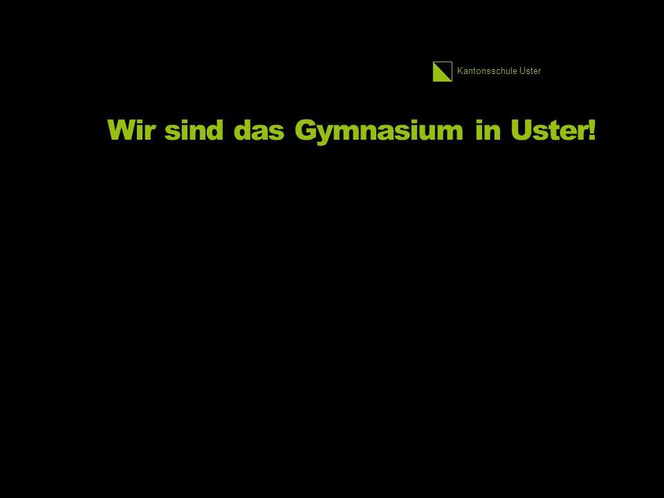 Kantonsschule Uster Wir sind das Gymnasium in Uster!