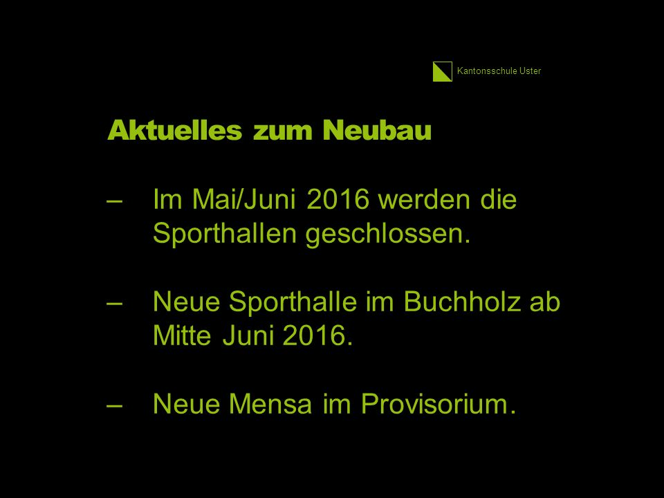 Kantonsschule Uster Aktuelles zum Neubau –Im Mai/Juni 2016 werden die Sporthallen geschlossen.