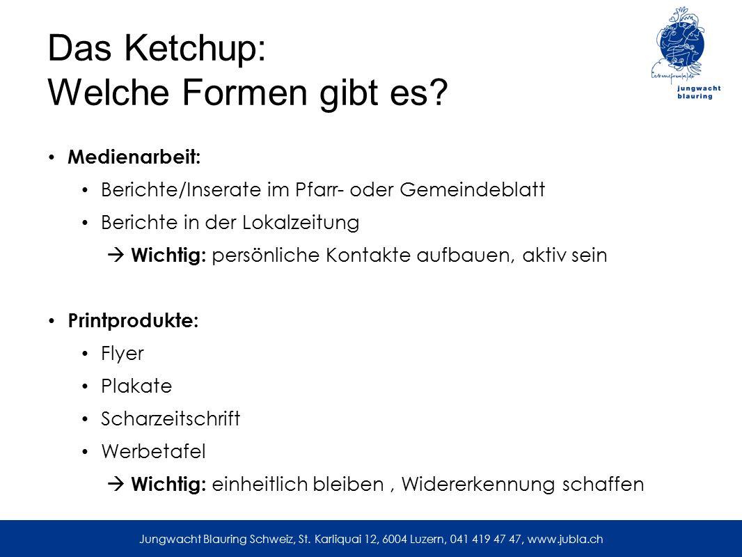 Das Ketchup: Welche Formen gibt es? Medienarbeit: Berichte/Inserate im Pfarr- oder Gemeindeblatt Berichte in der Lokalzeitung  Wichtig: persönliche K