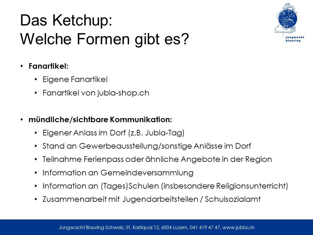 Das Ketchup: Welche Formen gibt es? Fanartikel: Eigene Fanartikel Fanartikel von jubla-shop.ch mündliche/sichtbare Kommunikation: Eigener Anlass im Do