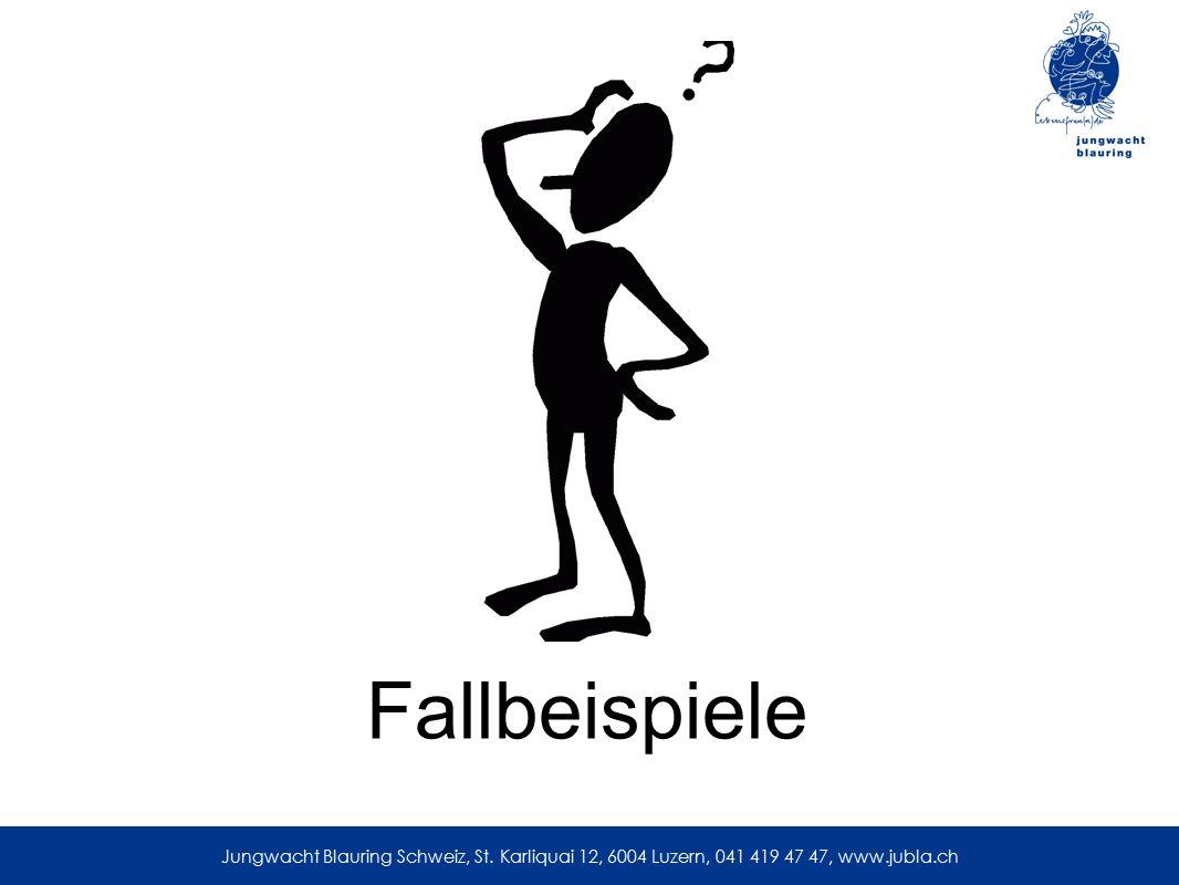 Jungwacht Blauring Schweiz, St. Karliquai 12, 6004 Luzern, 041 419 47 47, www.jubla.ch Fallbeispiele