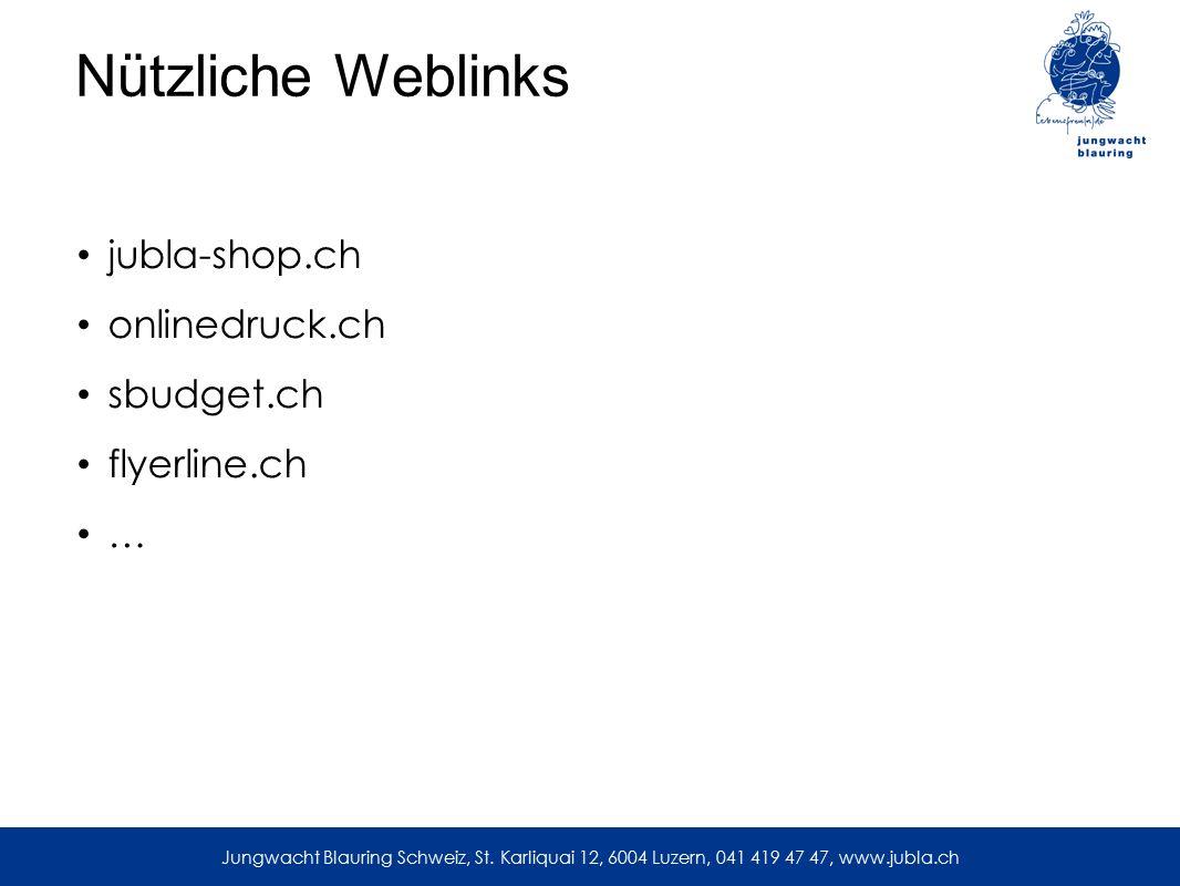 Nützliche Weblinks jubla-shop.ch onlinedruck.ch sbudget.ch flyerline.ch … Jungwacht Blauring Schweiz, St. Karliquai 12, 6004 Luzern, 041 419 47 47, ww