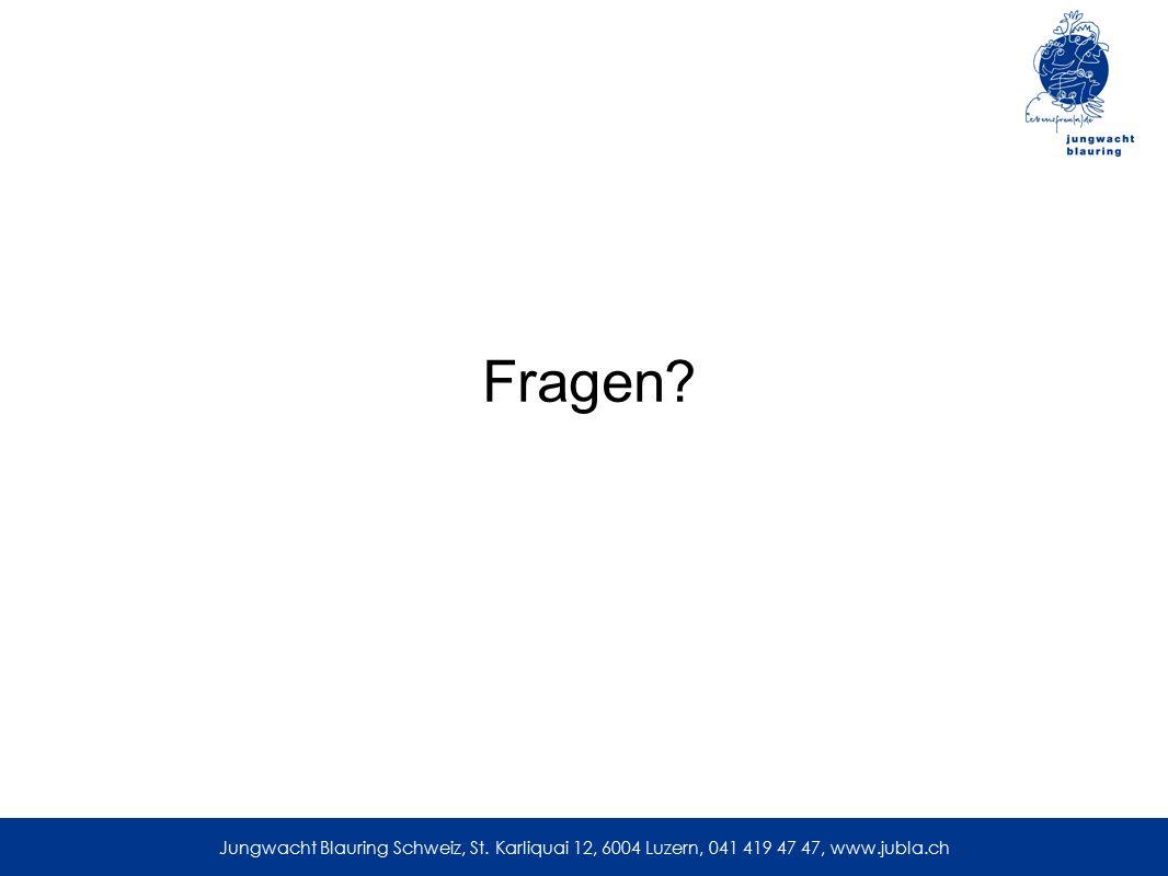 Fragen? Jungwacht Blauring Schweiz, St. Karliquai 12, 6004 Luzern, 041 419 47 47, www.jubla.ch