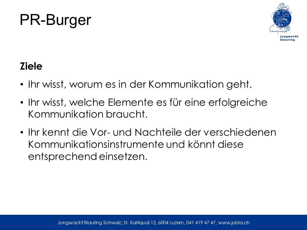 PR-Burger Ziele Ihr wisst, worum es in der Kommunikation geht. Ihr wisst, welche Elemente es für eine erfolgreiche Kommunikation braucht. Ihr kennt di