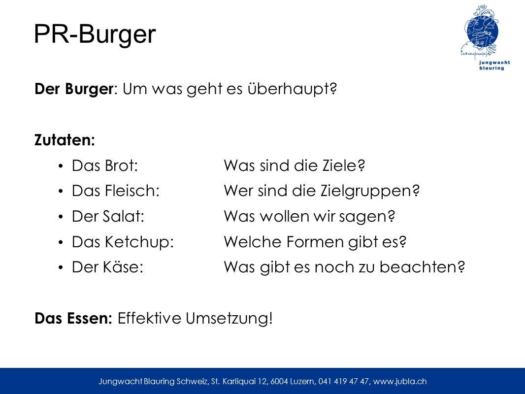 PR-Burger Der Burger : Um was geht es überhaupt? Zutaten: Das Brot:Was sind die Ziele? Das Fleisch:Wer sind die Zielgruppen? Der Salat:Was wollen wir