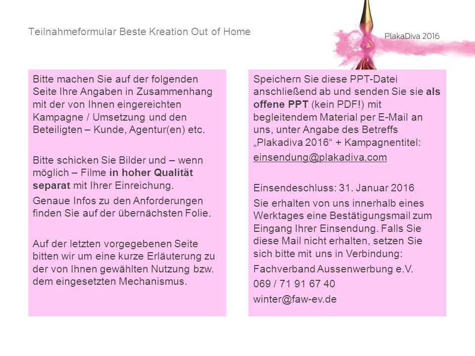 Teilnahmeformular Beste Kreation Out of Home Bitte machen Sie auf der folgenden Seite Ihre Angaben in Zusammenhang mit der von Ihnen eingereichten Kam