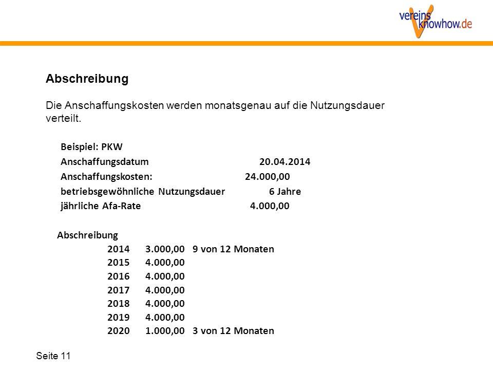 Seite 11 Die Anschaffungskosten werden monatsgenau auf die Nutzungsdauer verteilt. Abschreibung Beispiel: PKW Anschaffungsdatum20.04.2014 Anschaffungs