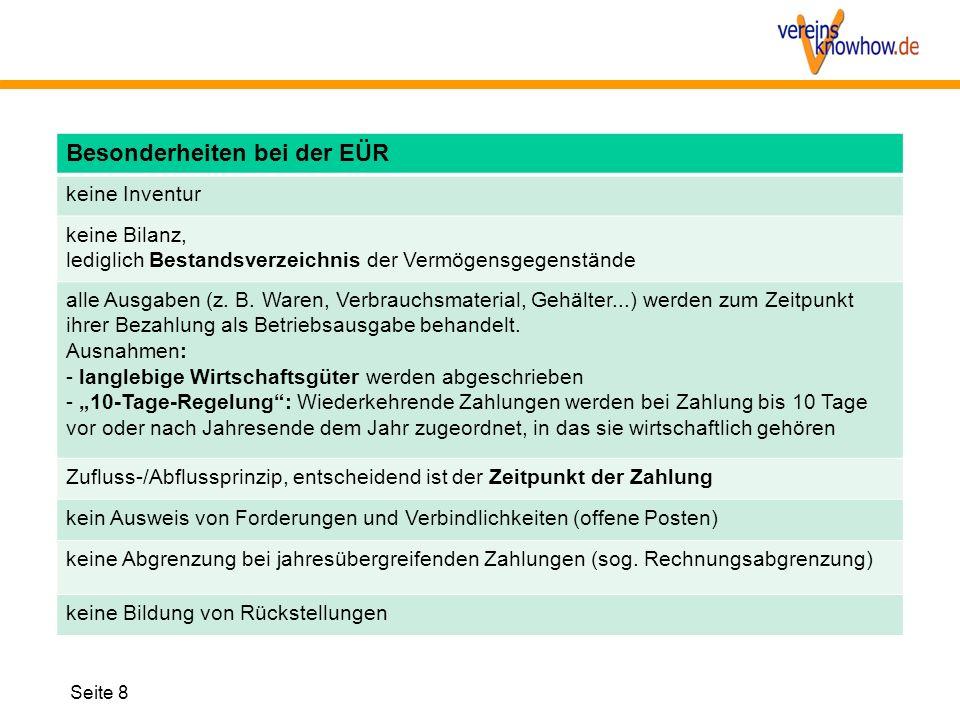 Seite 8 Besonderheiten bei der EÜR keine Inventur keine Bilanz, lediglich Bestandsverzeichnis der Vermögensgegenstände alle Ausgaben (z. B. Waren, Ver