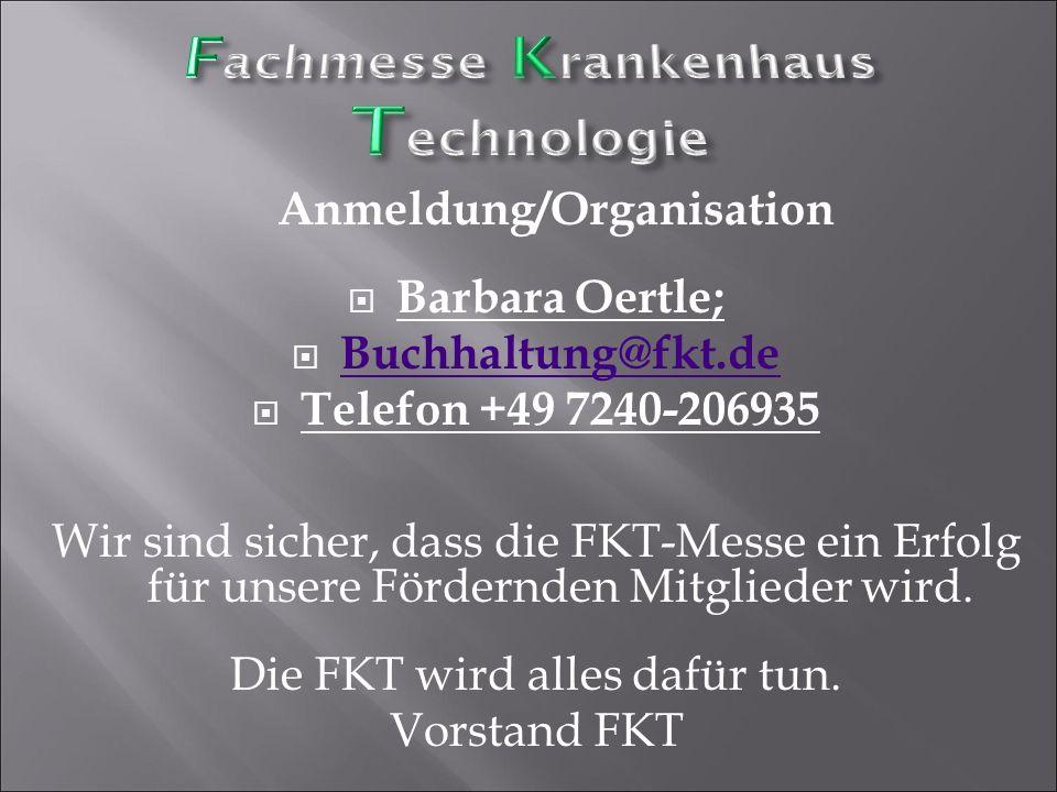 Anmeldung/Organisation  Barbara Oertle;  Buchhaltung@fkt.de Buchhaltung@fkt.de  Telefon +49 7240-206935 Wir sind sicher, dass die FKT-Messe ein Erf