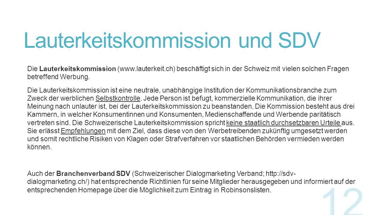 Lauterkeitskommission und SDV Die Lauterkeitskommission (www.lauterkeit.ch) beschäftigt sich in der Schweiz mit vielen solchen Fragen betreffend Werbu
