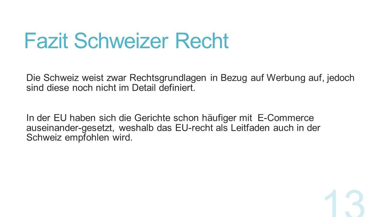 Fazit Schweizer Recht Die Schweiz weist zwar Rechtsgrundlagen in Bezug auf Werbung auf, jedoch sind diese noch nicht im Detail definiert. In der EU ha