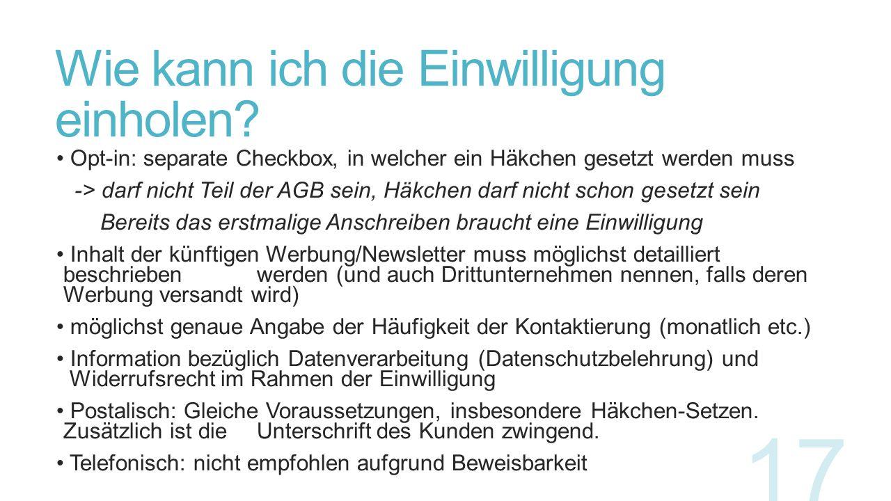 Wie kann ich die Einwilligung einholen? Opt-in: separate Checkbox, in welcher ein Häkchen gesetzt werden muss -> darf nicht Teil der AGB sein, Häkchen