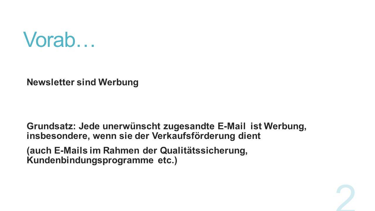 Vorab… Newsletter sind Werbung Grundsatz: Jede unerwünscht zugesandte E-Mail ist Werbung, insbesondere, wenn sie der Verkaufsförderung dient (auch E-M
