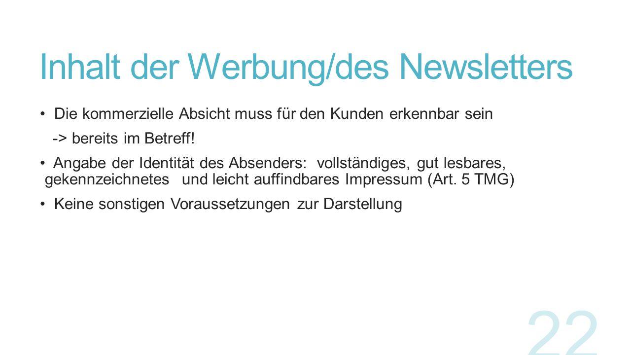 Inhalt der Werbung/des Newsletters Die kommerzielle Absicht muss für den Kunden erkennbar sein -> bereits im Betreff! Angabe der Identität des Absende