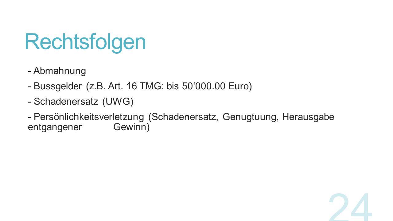 Rechtsfolgen - Abmahnung - Bussgelder (z.B. Art. 16 TMG: bis 50'000.00 Euro) - Schadenersatz (UWG) - Persönlichkeitsverletzung (Schadenersatz, Genugtu