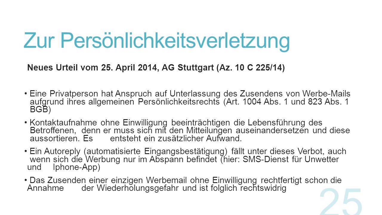 Zur Persönlichkeitsverletzung Neues Urteil vom 25. April 2014, AG Stuttgart (Az. 10 C 225/14) Eine Privatperson hat Anspruch auf Unterlassung des Zuse
